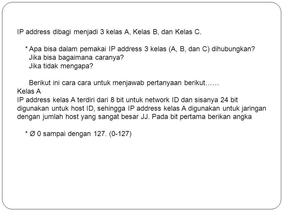 IP address dibagi menjadi 3 kelas A, Kelas B, dan Kelas C. * Apa bisa dalam pemakai IP address 3 kelas (A, B, dan C) dihubungkan? Jika bisa bagaimana