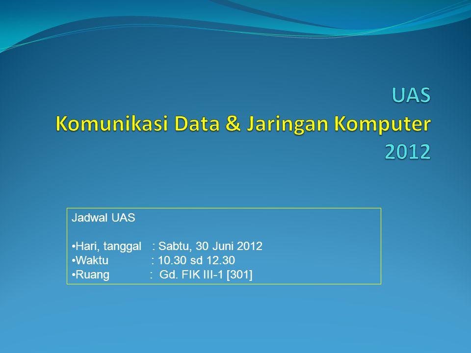 Jadwal UAS Hari, tanggal : Sabtu, 30 Juni 2012 Waktu : 10.30 sd 12.30 Ruang : Gd. FIK III-1 [301]