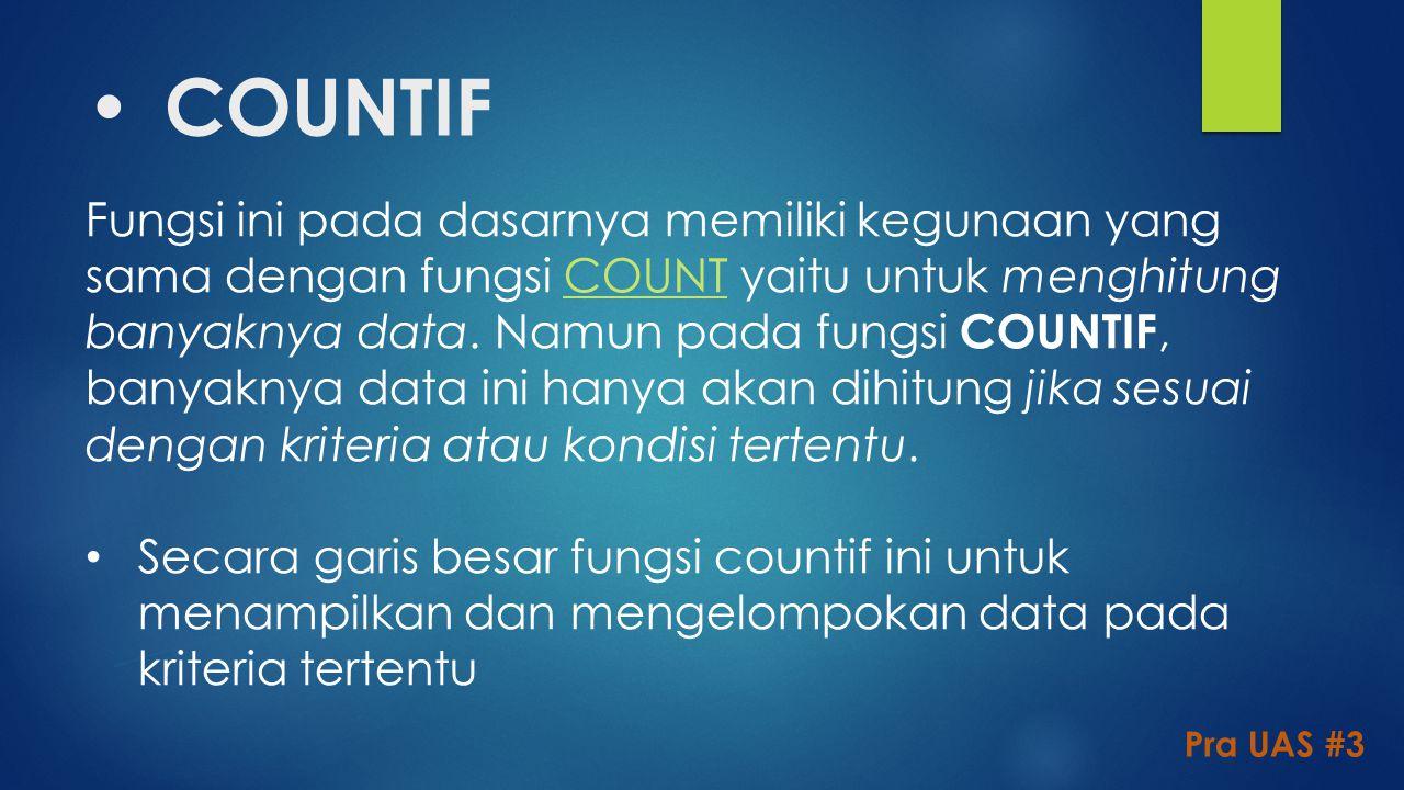 COUNTIF Fungsi ini pada dasarnya memiliki kegunaan yang sama dengan fungsi COUNT yaitu untuk menghitung banyaknya data. Namun pada fungsi COUNTIF, ban