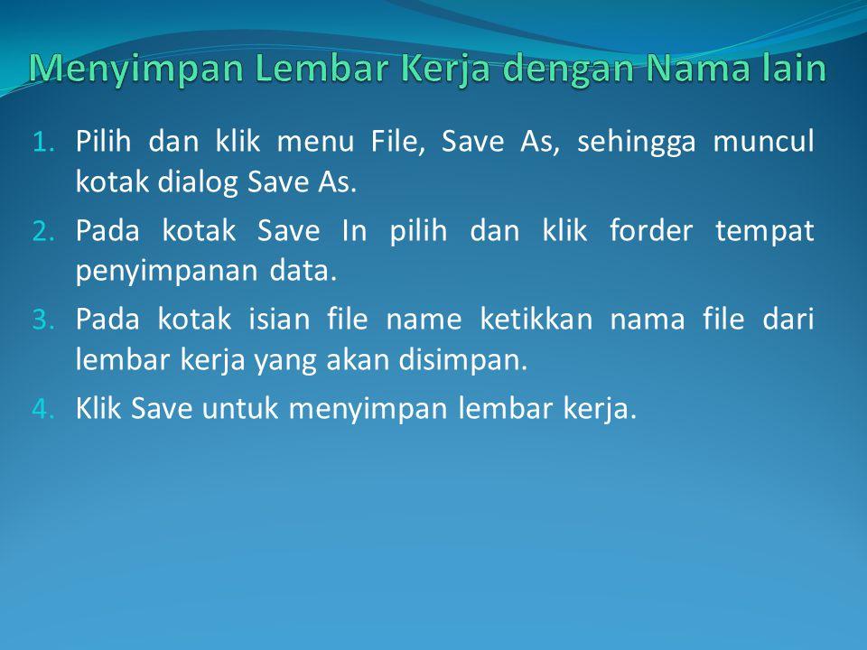 1. Pilih dan klik menu File, Save As, sehingga muncul kotak dialog Save As. 2. Pada kotak Save In pilih dan klik forder tempat penyimpanan data. 3. Pa