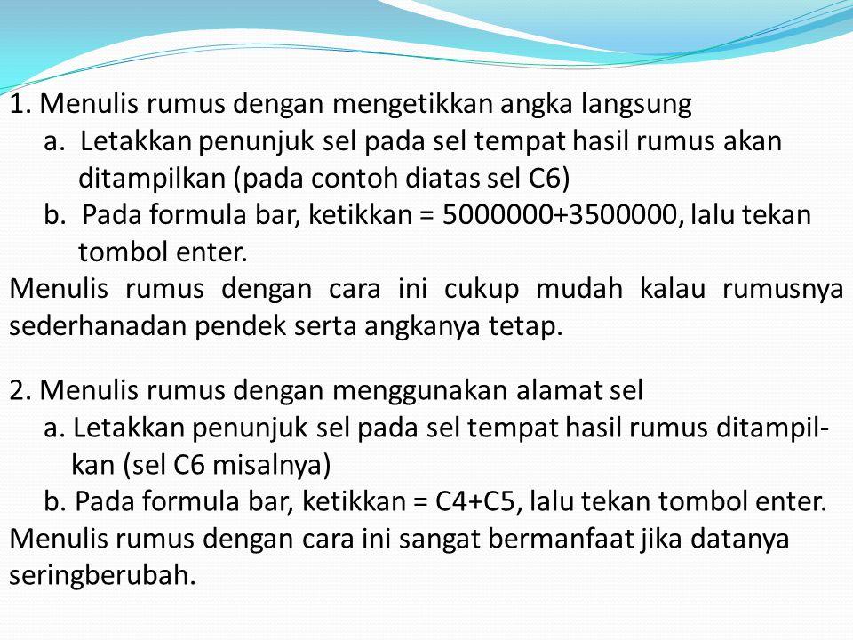 1. Menulis rumus dengan mengetikkan angka langsung a. Letakkan penunjuk sel pada sel tempat hasil rumus akan ditampilkan (pada contoh diatas sel C6) b