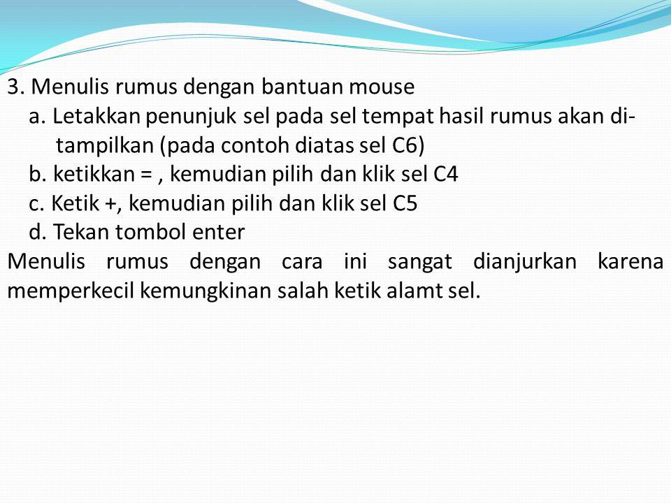 3. Menulis rumus dengan bantuan mouse a. Letakkan penunjuk sel pada sel tempat hasil rumus akan di- tampilkan (pada contoh diatas sel C6) b. ketikkan