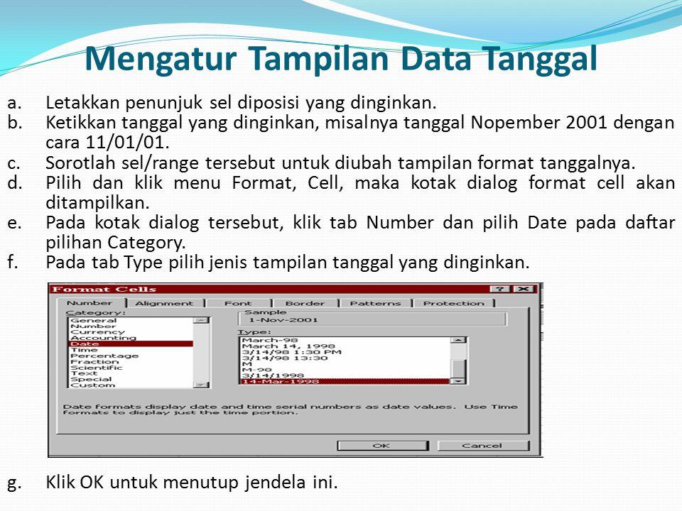Mengatur Tampilan Data Tanggal a.Letakkan penunjuk sel diposisi yang dinginkan. b.Ketikkan tanggal yang dinginkan, misalnya tanggal Nopember 2001 deng