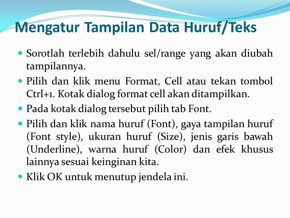 Mengatur Tampilan Data Huruf/Teks Sorotlah terlebih dahulu sel/range yang akan diubah tampilannya. Pilih dan klik menu Format, Cell atau tekan tombol