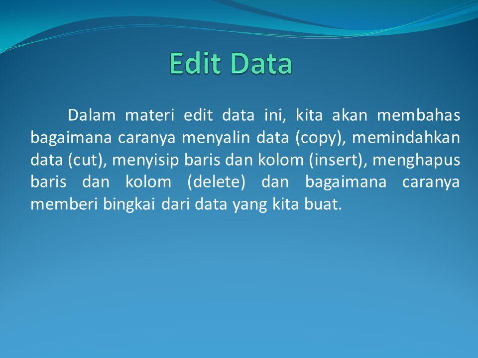 Dalam materi edit data ini, kita akan membahas bagaimana caranya menyalin data (copy), memindahkan data (cut), menyisip baris dan kolom (insert), meng