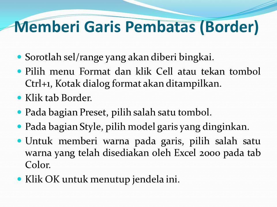 Memberi Garis Pembatas (Border) Sorotlah sel/range yang akan diberi bingkai. Pilih menu Format dan klik Cell atau tekan tombol Ctrl+1, Kotak dialog fo