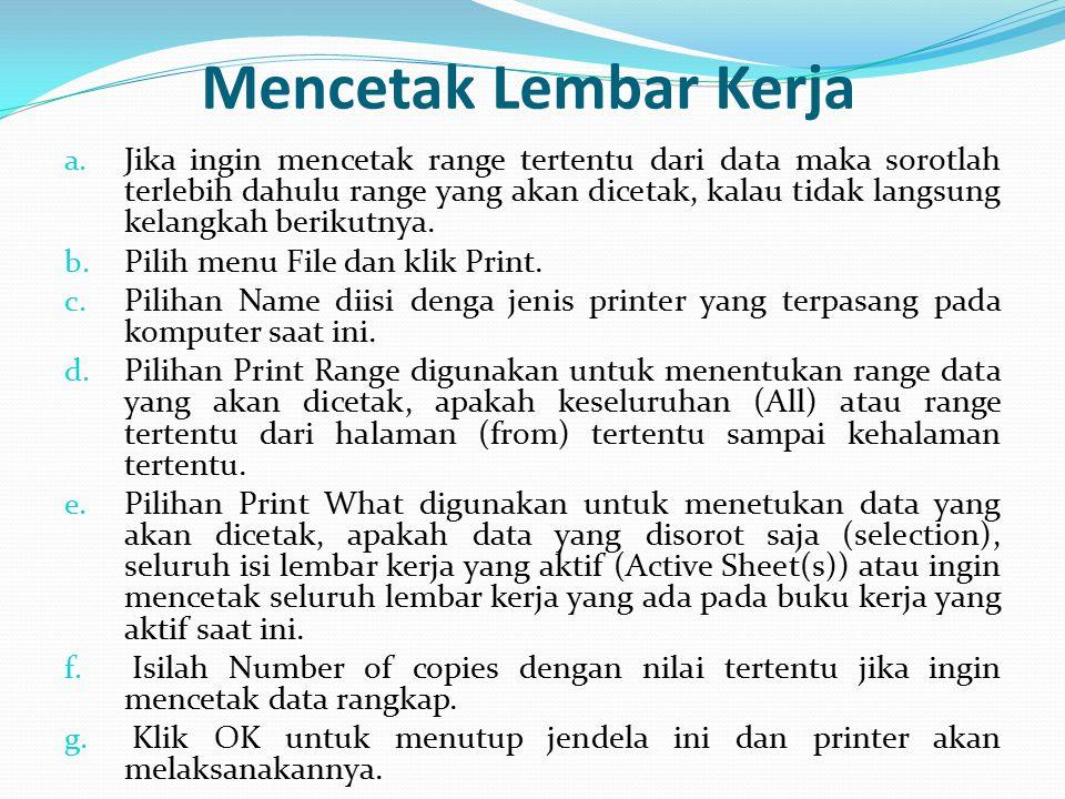 Mencetak Lembar Kerja a. Jika ingin mencetak range tertentu dari data maka sorotlah terlebih dahulu range yang akan dicetak, kalau tidak langsung kela