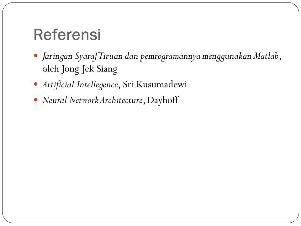 Referensi Jaringan Syaraf Tiruan dan pemrogramannya menggunakan Matlab, oleh Jong Jek Siang Artificial Intellegence, Sri Kusumadewi Neural Network Arc