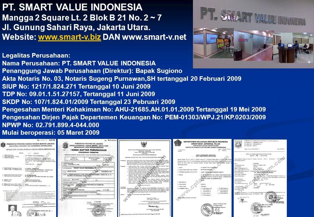 PT. SMART VALUE INDONESIA Mangga 2 Square Lt. 2 Blok B 21 No. 2 ~ 7 Jl. Gunung Sahari Raya, Jakarta Utara. Website: www.smart-v.biz DAN www.smart-v.ne