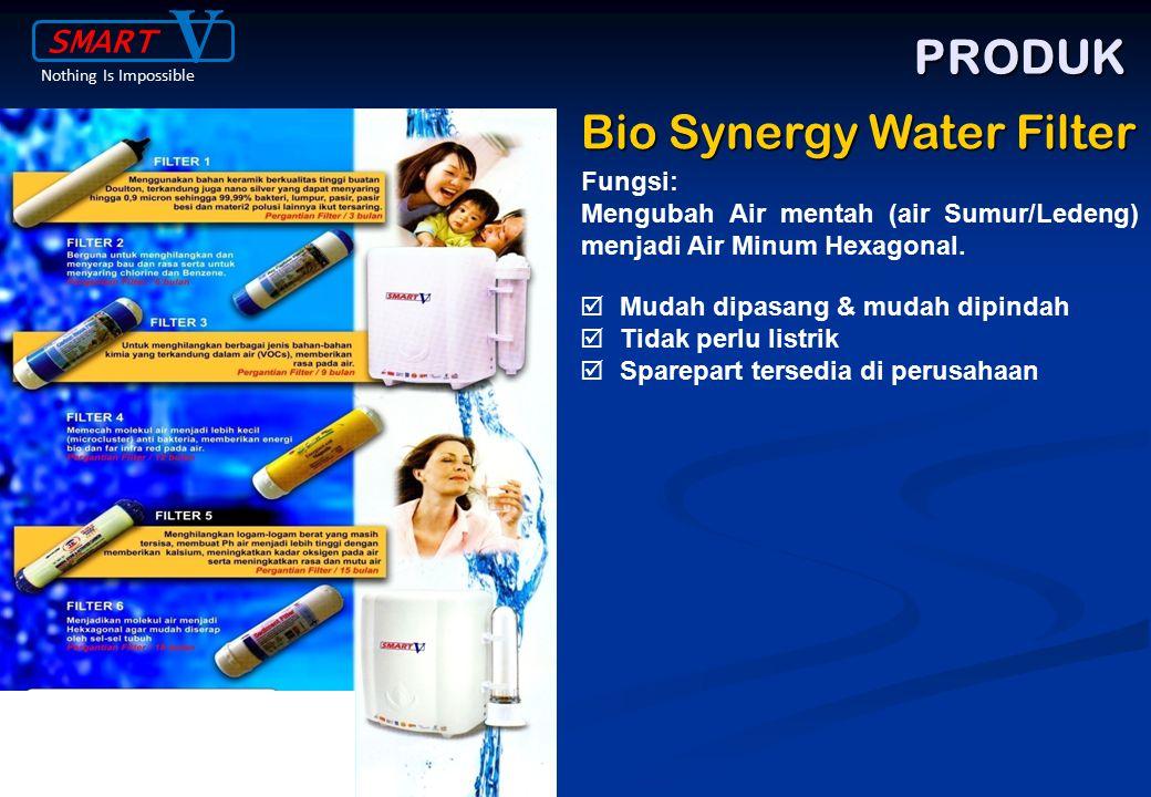 V SMART Nothing Is Impossible Bio Synergy Water Filter PRODUK Fungsi: Mengubah Air mentah (air Sumur/Ledeng) menjadi Air Minum Hexagonal.  Mudah dipa
