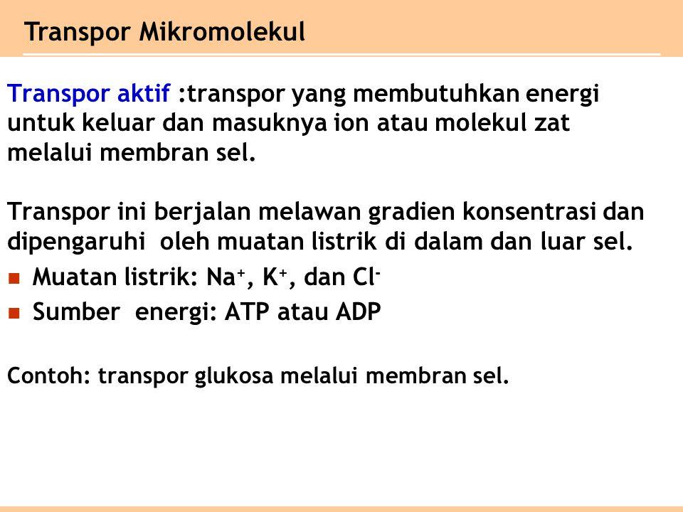Transpor aktif :transpor yang membutuhkan energi untuk keluar dan masuknya ion atau molekul zat melalui membran sel.