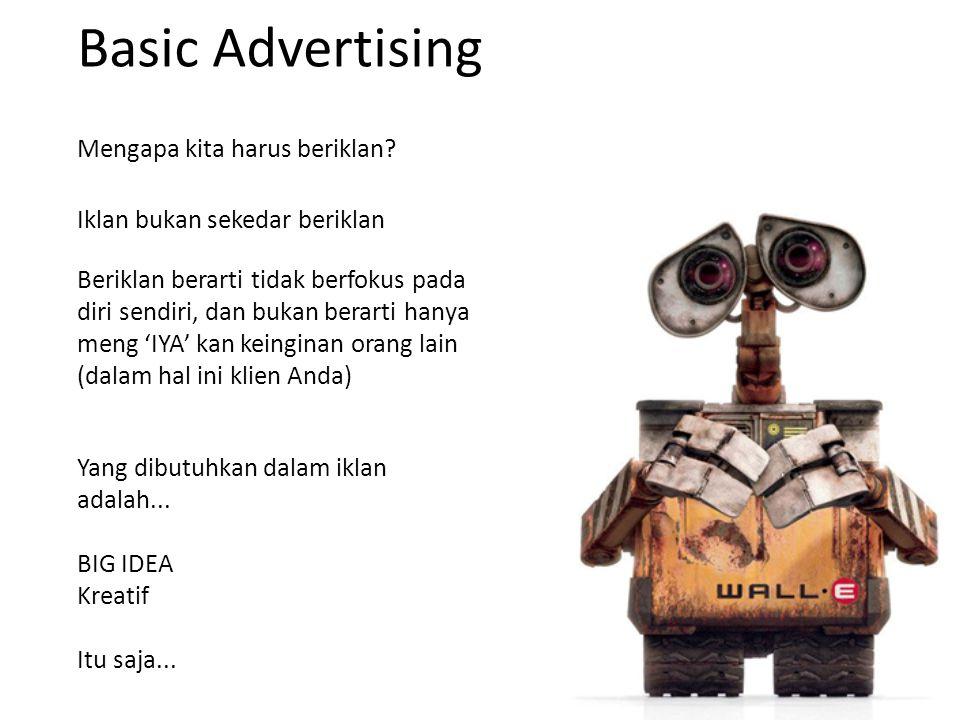 Basic Advertising Mengapa kita harus beriklan? Iklan bukan sekedar beriklan Beriklan berarti tidak berfokus pada diri sendiri, dan bukan berarti hanya