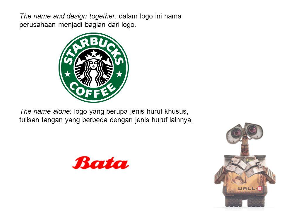 The name and design together: dalam logo ini nama perusahaan menjadi bagian dari logo. The name alone: logo yang berupa jenis huruf khusus, tulisan ta