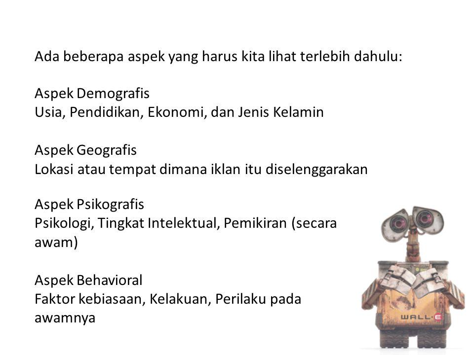 Aspek Psikografis Psikologi, Tingkat Intelektual, Pemikiran (secara awam) Aspek Behavioral Faktor kebiasaan, Kelakuan, Perilaku pada awamnya Ada beber