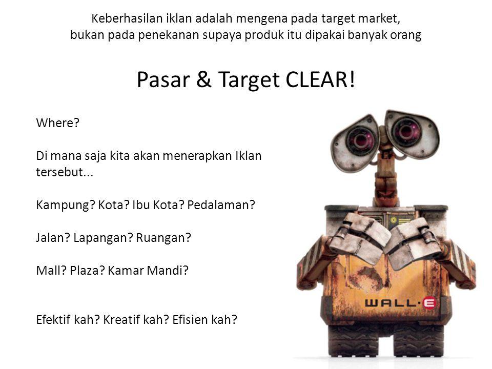 Keberhasilan iklan adalah mengena pada target market, bukan pada penekanan supaya produk itu dipakai banyak orang Pasar & Target CLEAR! Where? Di mana