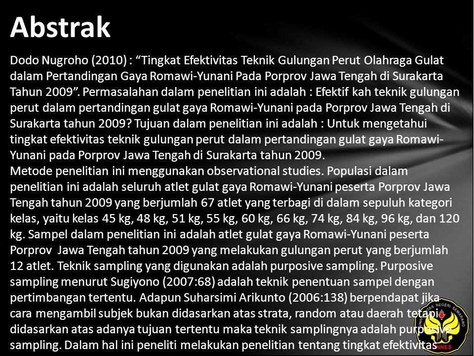 Abstrak Dodo Nugroho (2010) : Tingkat Efektivitas Teknik Gulungan Perut Olahraga Gulat dalam Pertandingan Gaya Romawi-Yunani Pada Porprov Jawa Tengah di Surakarta Tahun 2009 .