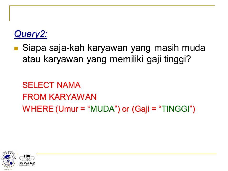 """Query2: Siapa saja-kah karyawan yang masih muda atau karyawan yang memiliki gaji tinggi? SELECT NAMA FROM KARYAWAN WHERE (Umur = """"MUDA"""") or (Gaji = """"T"""