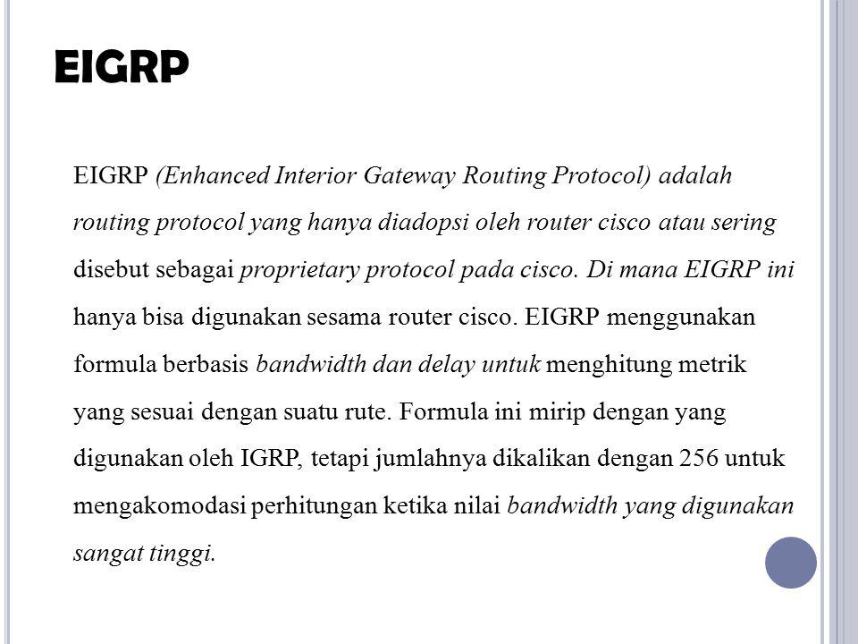 EIGRP (Enhanced Interior Gateway Routing Protocol) adalah routing protocol yang hanya diadopsi oleh router cisco atau sering disebut sebagai proprieta