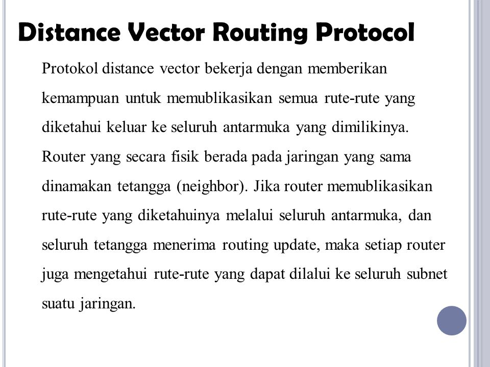 Protokol distance vector bekerja dengan memberikan kemampuan untuk memublikasikan semua rute-rute yang diketahui keluar ke seluruh antarmuka yang dimi