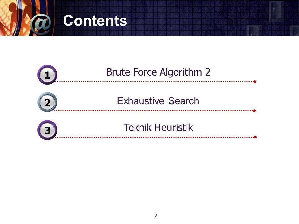 Contents Exhaustive Search 2 Brute Force Algorithm 2 31 Teknik Heuristik 33 2