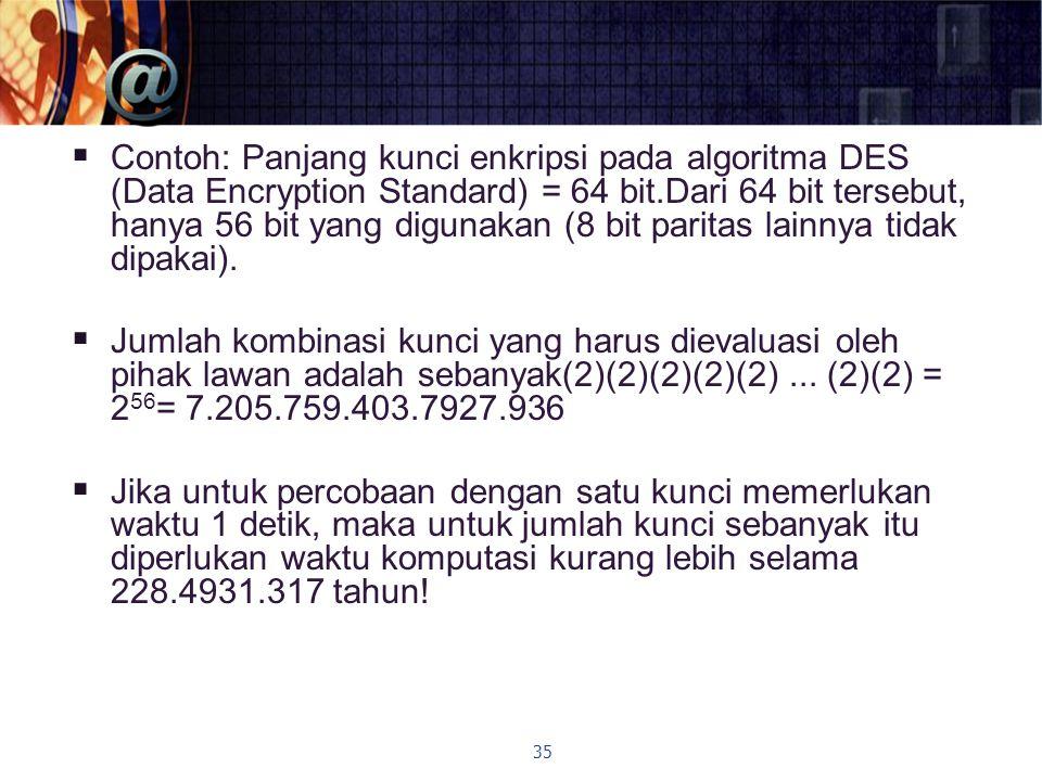  Contoh: Panjang kunci enkripsi pada algoritma DES (Data Encryption Standard) = 64 bit.Dari 64 bit tersebut, hanya 56 bit yang digunakan (8 bit paritas lainnya tidak dipakai).