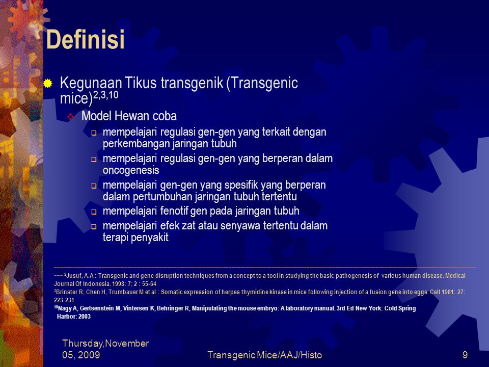 Thursday,November 05, 2009Transgenic Mice/AAJ/Histo9 Definisi  Kegunaan Tikus transgenik (Transgenic mice) 2,3,10  Model Hewan coba  mempelajari re