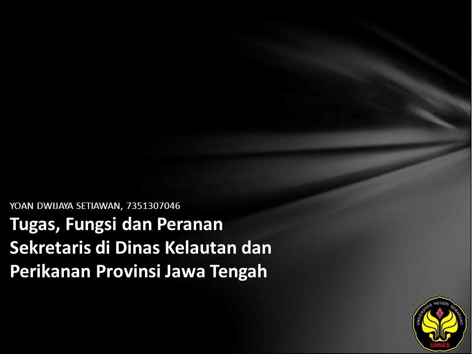 YOAN DWIJAYA SETIAWAN, 7351307046 Tugas, Fungsi dan Peranan Sekretaris di Dinas Kelautan dan Perikanan Provinsi Jawa Tengah