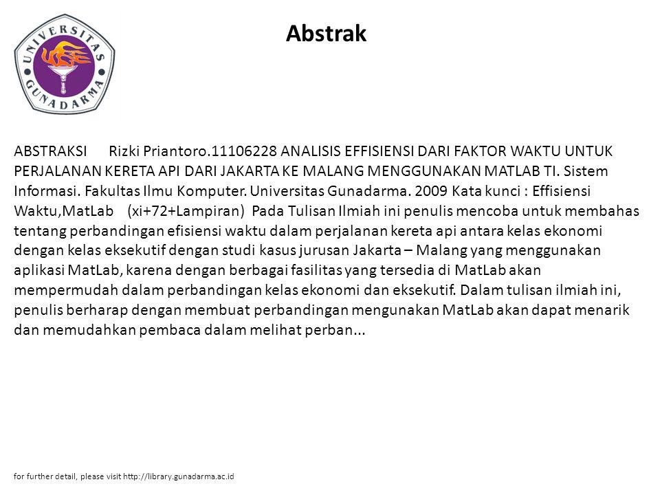 Abstrak ABSTRAKSI Rizki Priantoro.11106228 ANALISIS EFFISIENSI DARI FAKTOR WAKTU UNTUK PERJALANAN KERETA API DARI JAKARTA KE MALANG MENGGUNAKAN MATLAB TI.