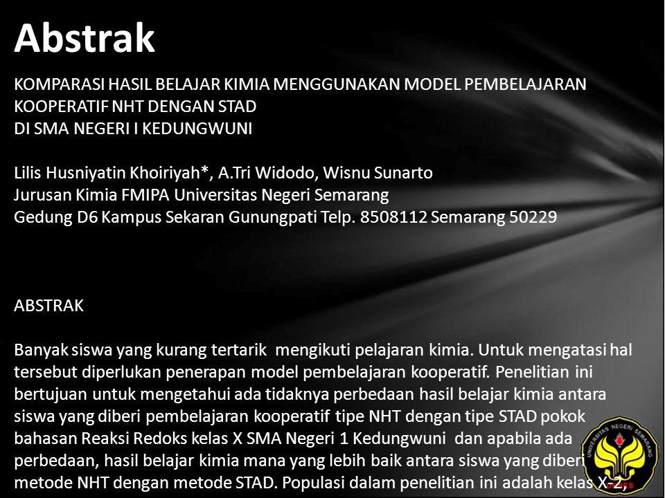 Abstrak KOMPARASI HASIL BELAJAR KIMIA MENGGUNAKAN MODEL PEMBELAJARAN KOOPERATIF NHT DENGAN STAD DI SMA NEGERI I KEDUNGWUNI Lilis Husniyatin Khoiriyah*, A.Tri Widodo, Wisnu Sunarto Jurusan Kimia FMIPA Universitas Negeri Semarang Gedung D6 Kampus Sekaran Gunungpati Telp.
