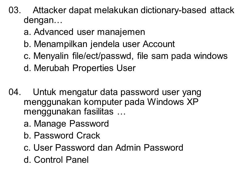 03. Attacker dapat melakukan dictionary-based attack dengan… a. Advanced user manajemen b. Menampilkan jendela user Account c. Menyalin file/ect/passw