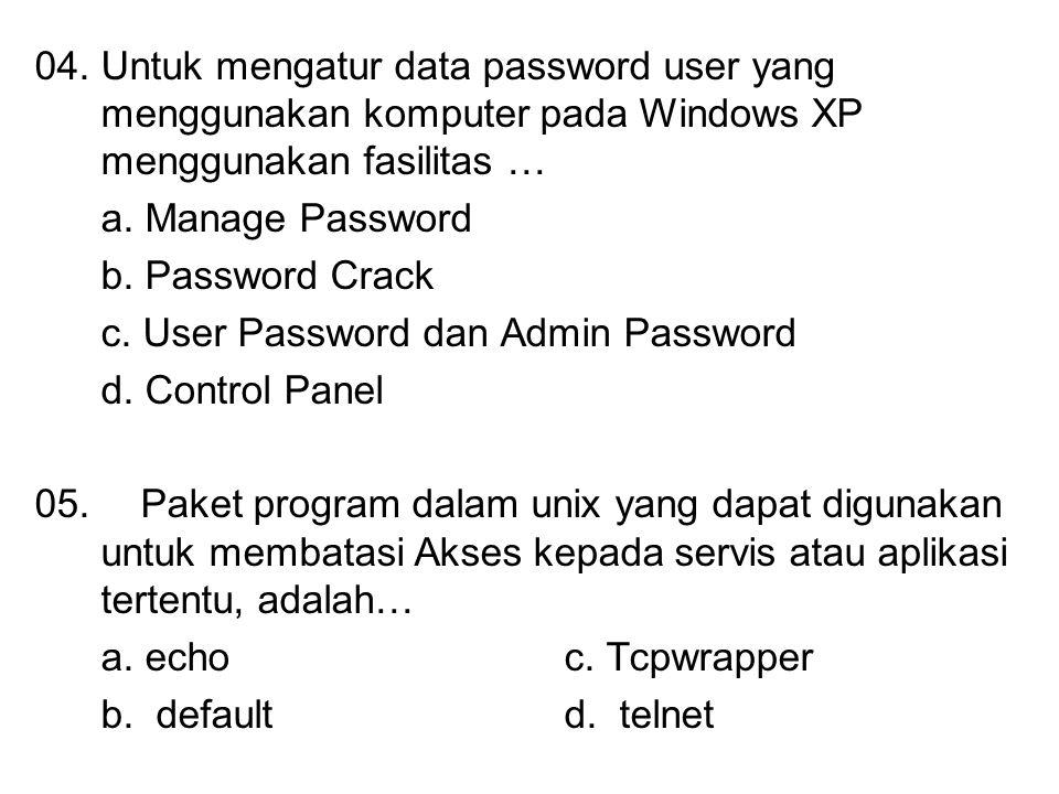 04. Untuk mengatur data password user yang menggunakan komputer pada Windows XP menggunakan fasilitas … a. Manage Password b. Password Crack c. User P