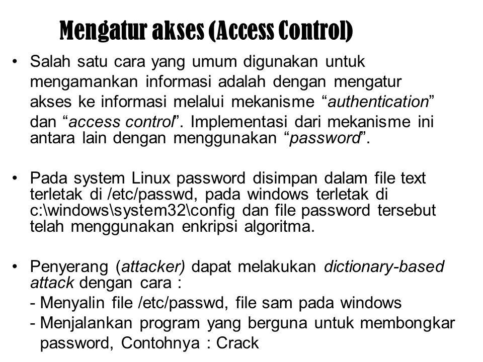 Mengatur akses (Access Control) Salah satu cara yang umum digunakan untuk mengamankan informasi adalah dengan mengatur akses ke informasi melalui meka
