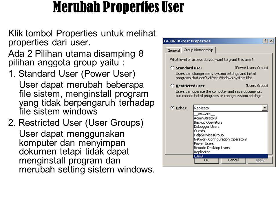 Merubah Properties User Klik tombol Properties untuk melihat properties dari user. Ada 2 Pilihan utama disamping 8 pilihan anggota group yaitu : 1. St