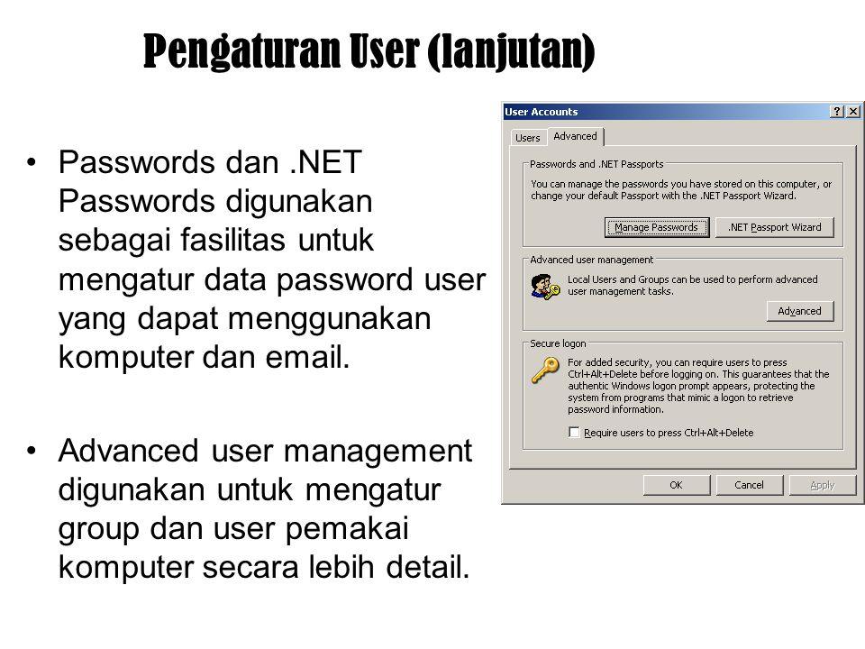 Pengaturan User (lanjutan) Passwords dan.NET Passwords digunakan sebagai fasilitas untuk mengatur data password user yang dapat menggunakan komputer d