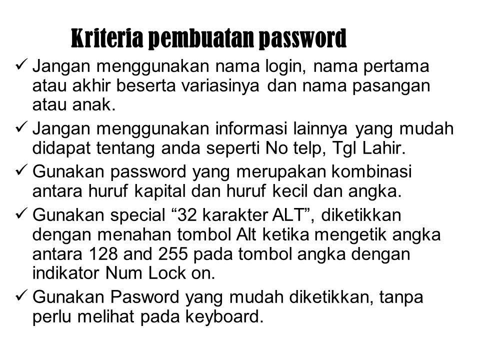 Kriteria pembuatan password Jangan menggunakan nama login, nama pertama atau akhir beserta variasinya dan nama pasangan atau anak. Jangan menggunakan