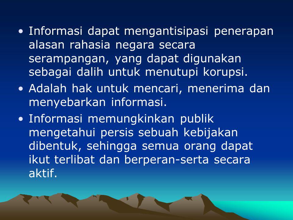 Kebebasan Informasi Informasi memungkinkan publik mengawasi tindakan pemerintahnya dengan seksama.