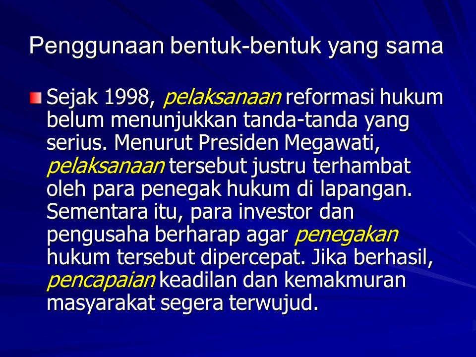 Penggunaan bentuk-bentuk yang sama Sejak 1998, pelaksanaan reformasi hukum belum menunjukkan tanda-tanda yang serius.