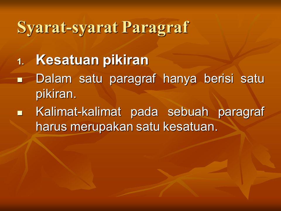 Syarat-syarat Paragraf 1.Kesatuan pikiran Dalam satu paragraf hanya berisi satu pikiran.