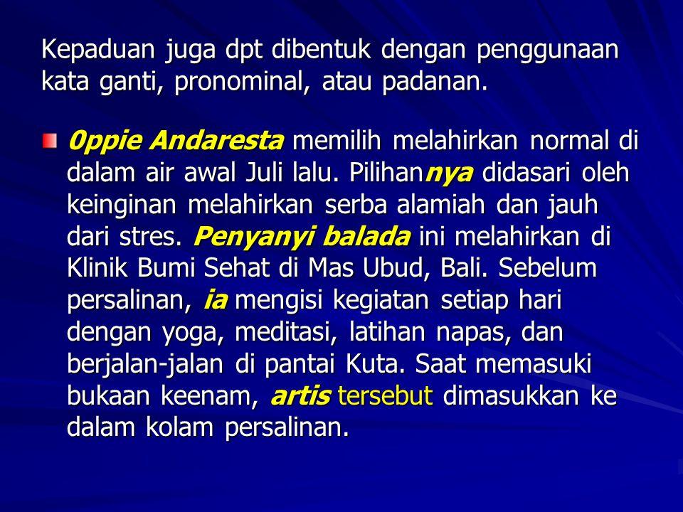 Kepaduan dpt dibentuk dng kesejajaran (bentuk kata yang sama) Menjelang Presiden Soeharto lengser dari jabatan, para mhs melakukan unjuk rasa besar-besaran di depan gedung DPR.