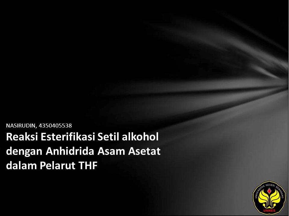 NASIRUDIN, 4350405538 Reaksi Esterifikasi Setil alkohol dengan Anhidrida Asam Asetat dalam Pelarut THF