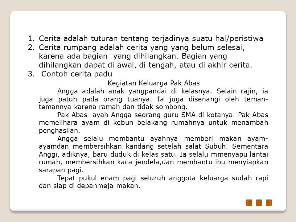Contoh cerita rumpang Kegiatan Keluarga Pak Abas Angga adalah anak yang rajin ___ kelasnya.