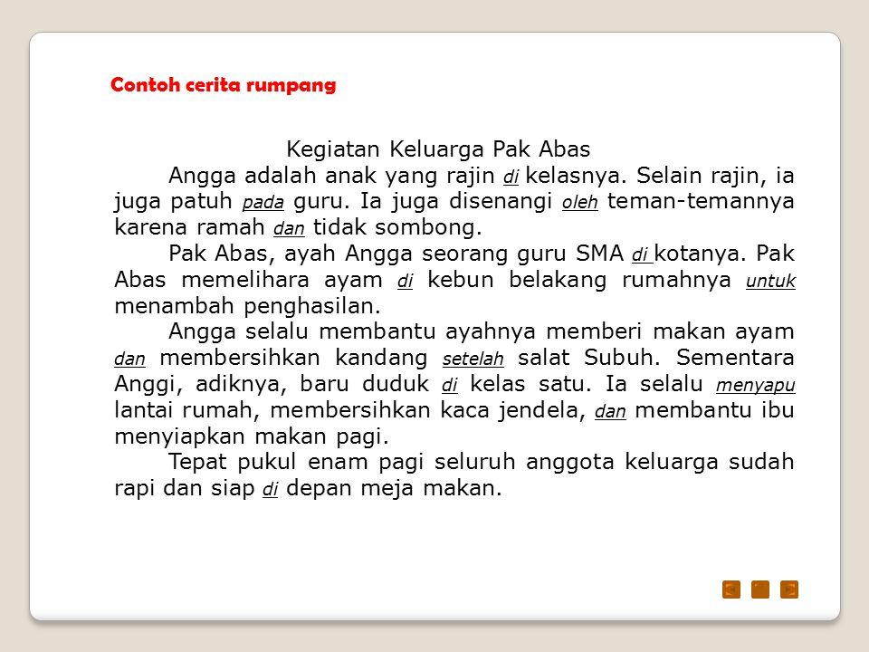 Contoh cerita rumpang Kegiatan Keluarga Pak Abas Angga adalah anak yang rajin di kelasnya. Selain rajin, ia juga patuh pada guru. Ia juga disenangi ol