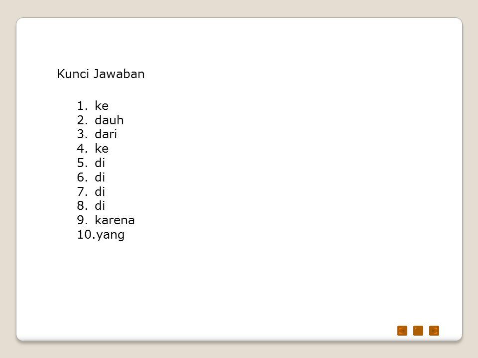 Kunci Jawaban 1.ke 2.dauh 3.dari 4.ke 5.di 6.di 7.di 8.di 9.karena 10.yang