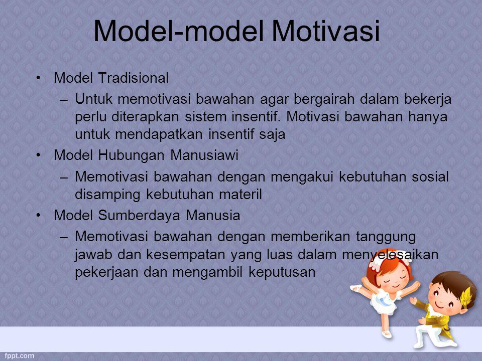 Model-model Motivasi Model Tradisional –Untuk memotivasi bawahan agar bergairah dalam bekerja perlu diterapkan sistem insentif.
