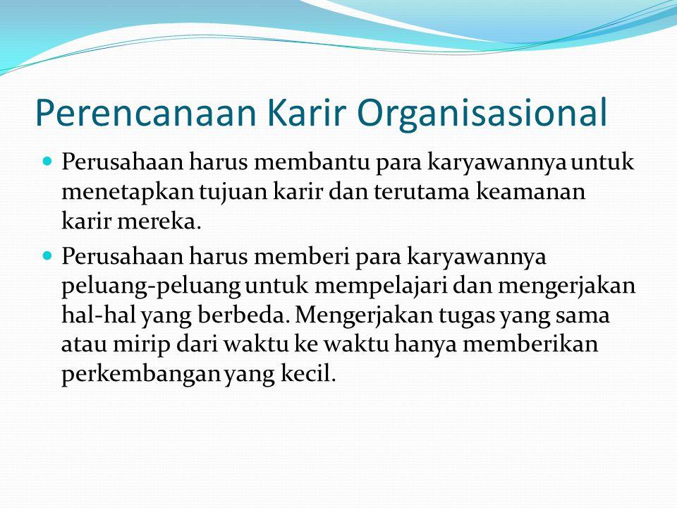 Perencanaan Karir Organisasional Perusahaan harus membantu para karyawannya untuk menetapkan tujuan karir dan terutama keamanan karir mereka. Perusaha