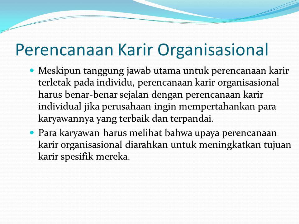 Perencanaan Karir Organisasional Perusahaan harus membantu para karyawannya untuk menetapkan tujuan karir dan terutama keamanan karir mereka.