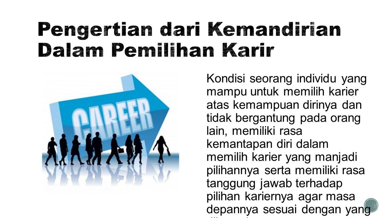 Menurut Hartono (2010:43), kemandirian memilih karier ditandai oleh lima ciri sebagai kriterianya, yaitu: 1.