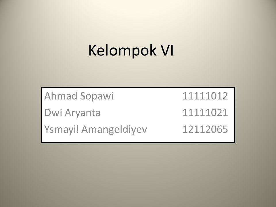 Kelompok VI Ahmad Sopawi11111012 Dwi Aryanta11111021 Ysmayil Amangeldiyev12112065