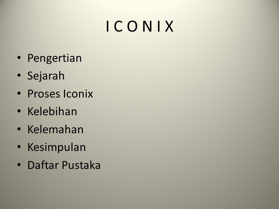 I C O N I X Pengertian Sejarah Proses Iconix Kelebihan Kelemahan Kesimpulan Daftar Pustaka