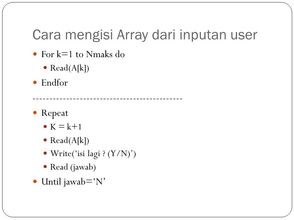 Cara menampilkan nilai elemen Array For k=1 to N do Write(A[k]) Endfor